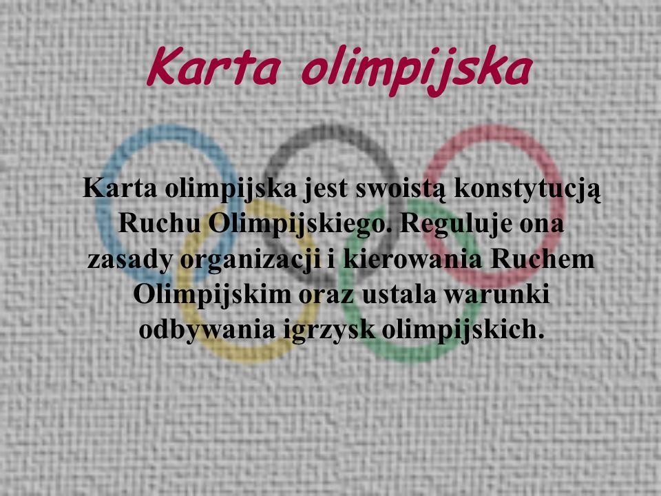 Karta olimpijska Karta olimpijska jest swoistą konstytucją Ruchu Olimpijskiego. Reguluje ona zasady organizacji i kierowania Ruchem Olimpijskim oraz u