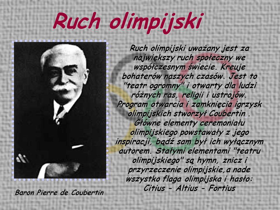 Ruch olimpijski Baron Pierre de Coubertin Ruch olimpijski uważany jest za największy ruch społeczny we współczesnym świecie. Kreuje bohaterów naszych