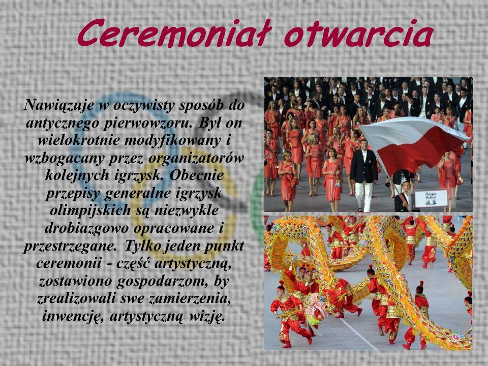 Ceremoniał otwarcia Nawiązuje w oczywisty sposób do antycznego pierwowzoru. Był on wielokrotnie modyfikowany i wzbogacany przez organizatorów kolejnyc