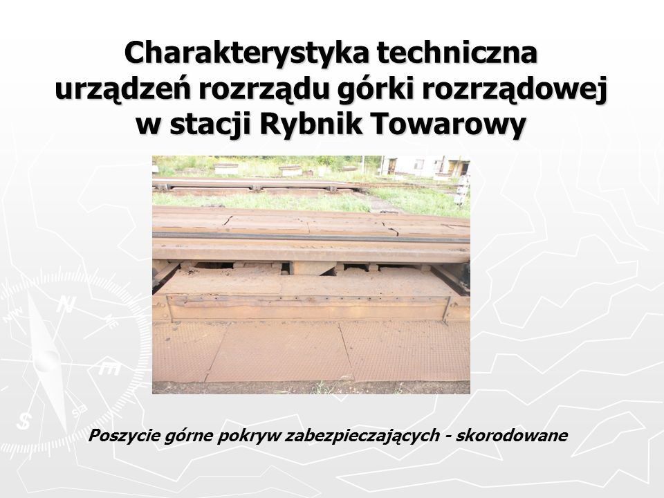 Charakterystyka techniczna urządzeń rozrządu górki rozrządowej w stacji Rybnik Towarowy Poszycie górne pokryw zabezpieczających - skorodowane