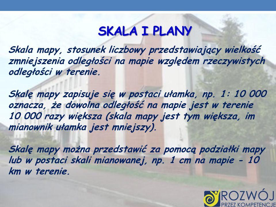 SKALA I PLANY Skala mapy, stosunek liczbowy przedstawiający wielkość zmniejszenia odległości na mapie względem rzeczywistych odległości w terenie.