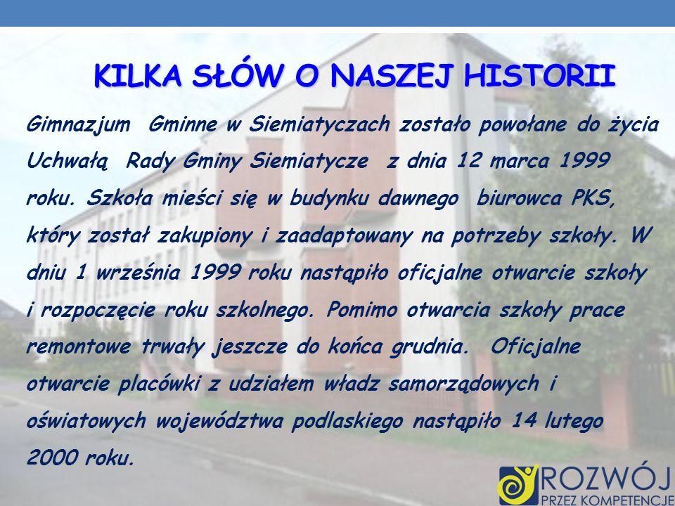 KILKA SŁÓW O NASZEJ HISTORII Gimnazjum Gminne w Siemiatyczach zostało powołane do życia Uchwałą Rady Gminy Siemiatycze z dnia 12 marca 1999 roku.