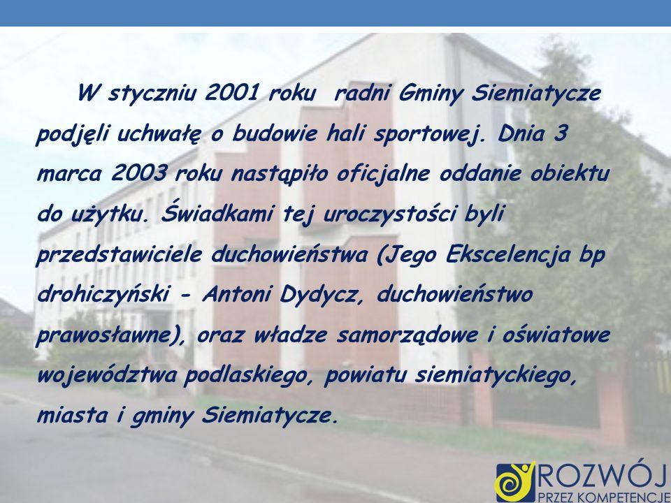 W styczniu 2001 roku radni Gminy Siemiatycze podjęli uchwałę o budowie hali sportowej.