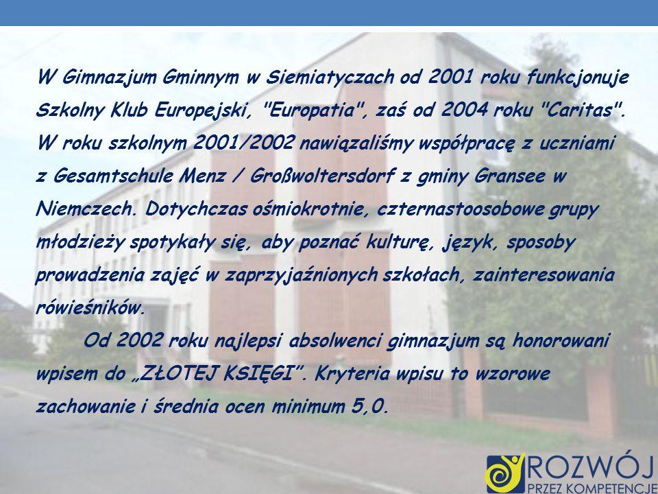 W Gimnazjum Gminnym w Siemiatyczach od 2001 roku funkcjonuje Szkolny Klub Europejski, Europatia , zaś od 2004 roku Caritas .