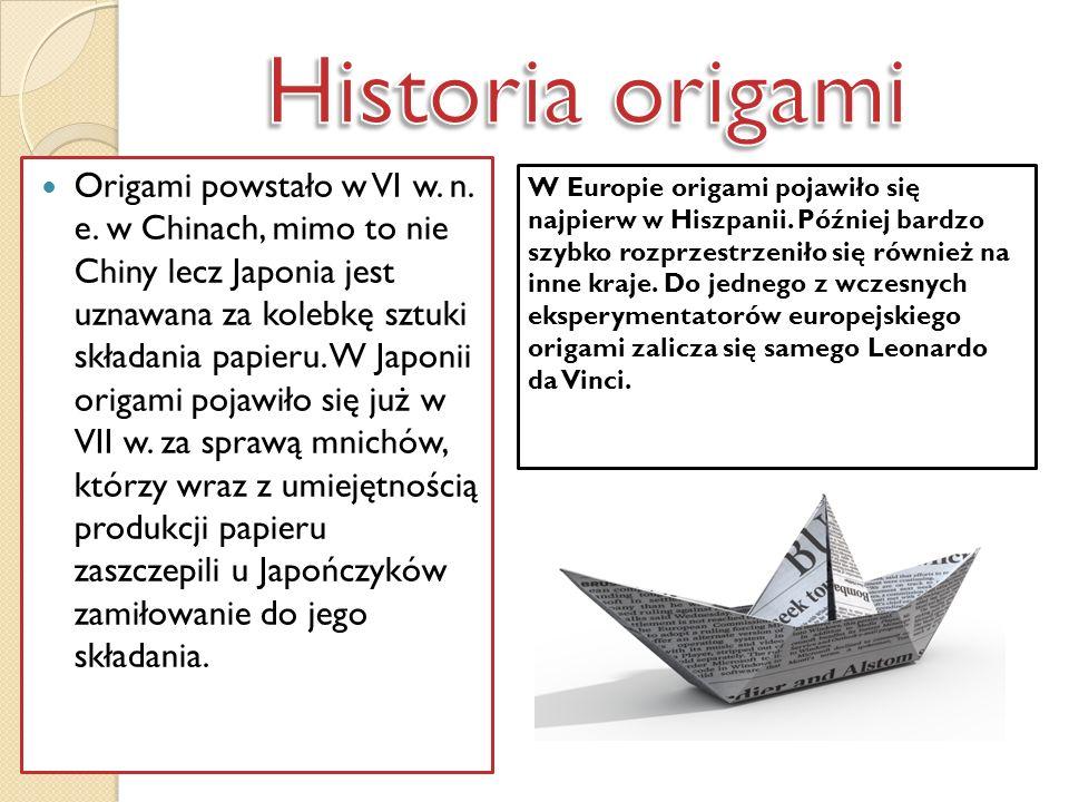 Origami powstało w VI w. n. e. w Chinach, mimo to nie Chiny lecz Japonia jest uznawana za kolebkę sztuki składania papieru. W Japonii origami pojawiło