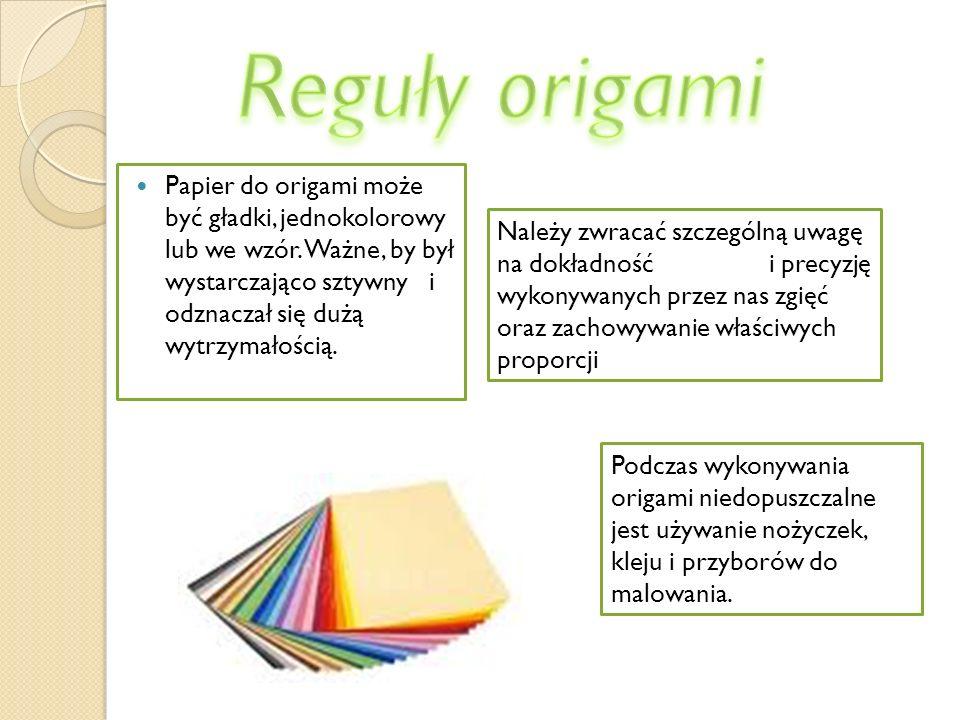 Papier do origami może być gładki, jednokolorowy lub we wzór. Ważne, by był wystarczająco sztywny i odznaczał się dużą wytrzymałością. Należy zwracać