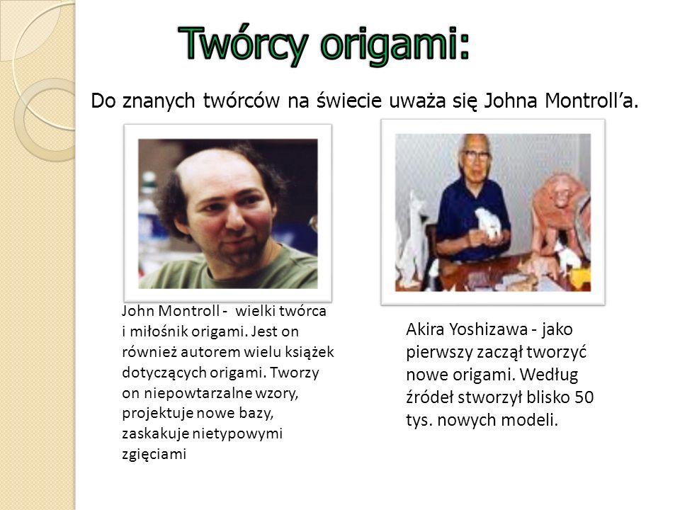 Do znanych twórców na świecie uważa się Johna Montrolla. John Montroll - wielki twórca i miłośnik origami. Jest on również autorem wielu książek dotyc