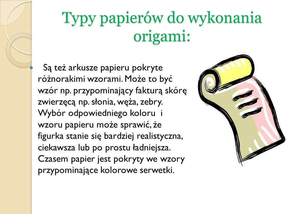Typy papierów do wykonania origami: Są też arkusze papieru pokryte różnorakimi wzorami. Może to być wzór np. przypominający fakturą skórę zwierzęcą np