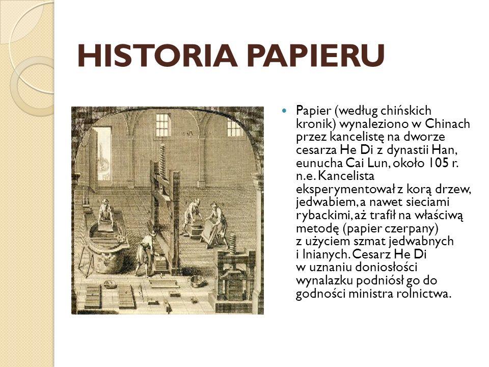 Papier (według chińskich kronik) wynaleziono w Chinach przez kancelistę na dworze cesarza He Di z dynastii Han, eunucha Cai Lun, około 105 r. n.e. Kan