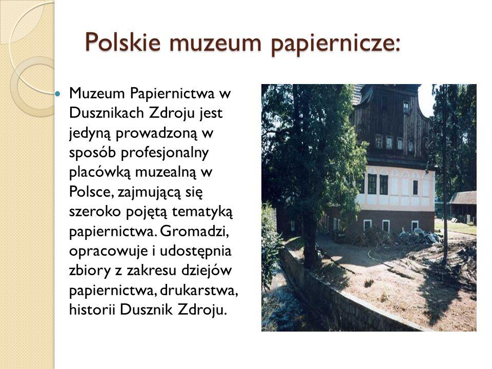 Polskie muzeum papiernicze: Muzeum Papiernictwa w Dusznikach Zdroju jest jedyną prowadzoną w sposób profesjonalny placówką muzealną w Polsce, zajmując