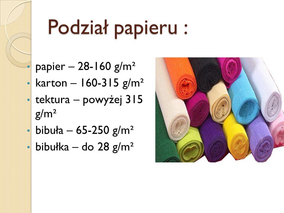 Podział papieru : papier – 28-160 g/m² karton – 160-315 g/m² tektura – powyżej 315 g/m² bibuła – 65-250 g/m² bibułka – do 28 g/m²