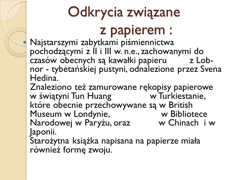 Odkrycia związane z papierem : Najstarszymi zabytkami piśmiennictwa pochodzącymi z II i III w. n.e., zachowanymi do czasów obecnych są kawałki papieru