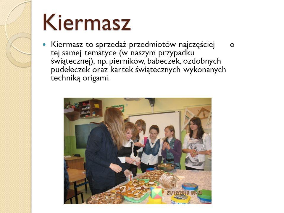 Kiermasz Kiermasz to sprzedaż przedmiotów najczęściej o tej samej tematyce (w naszym przypadku świątecznej), np. pierników, babeczek, ozdobnych pudełe