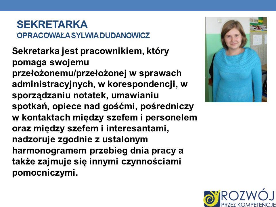 SEKRETARKA OPRACOWAŁA SYLWIA DUDANOWICZ Sekretarka jest pracownikiem, który pomaga swojemu przełożonemu/przełożonej w sprawach administracyjnych, w ko