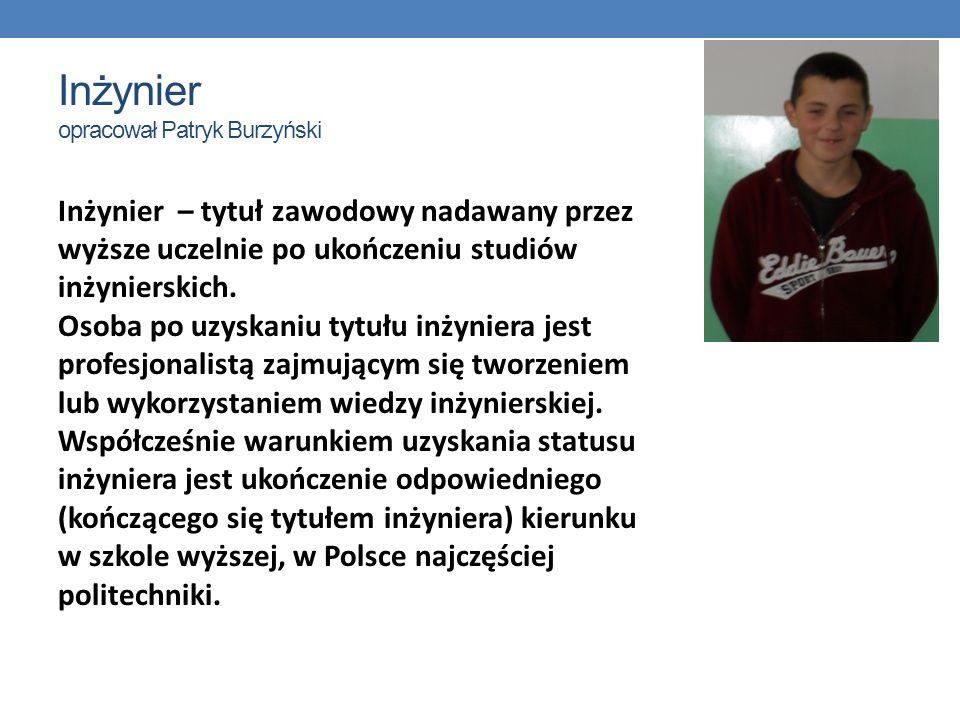 Inżynier opracował Patryk Burzyński Inżynier – tytuł zawodowy nadawany przez wyższe uczelnie po ukończeniu studiów inżynierskich. Osoba po uzyskaniu t