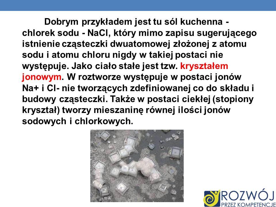 Dobrym przykładem jest tu sól kuchenna - chlorek sodu - NaCl, który mimo zapisu sugerującego istnienie cząsteczki dwuatomowej złożonej z atomu sodu i
