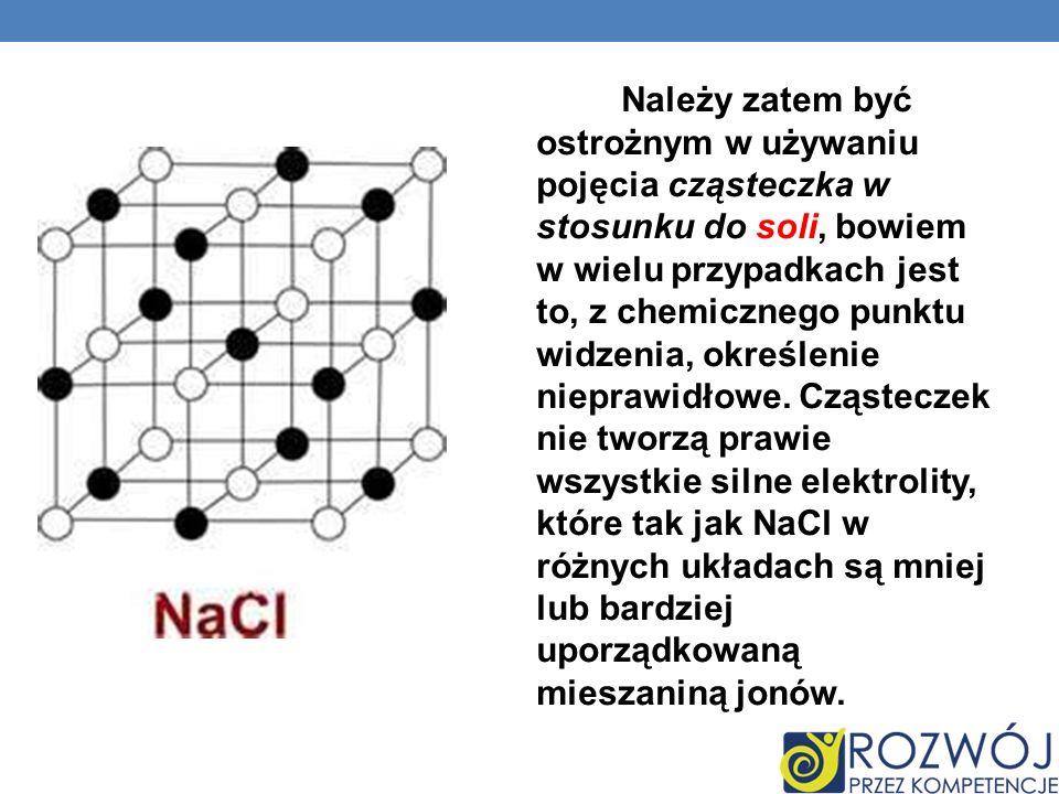 Należy zatem być ostrożnym w używaniu pojęcia cząsteczka w stosunku do soli, bowiem w wielu przypadkach jest to, z chemicznego punktu widzenia, określ