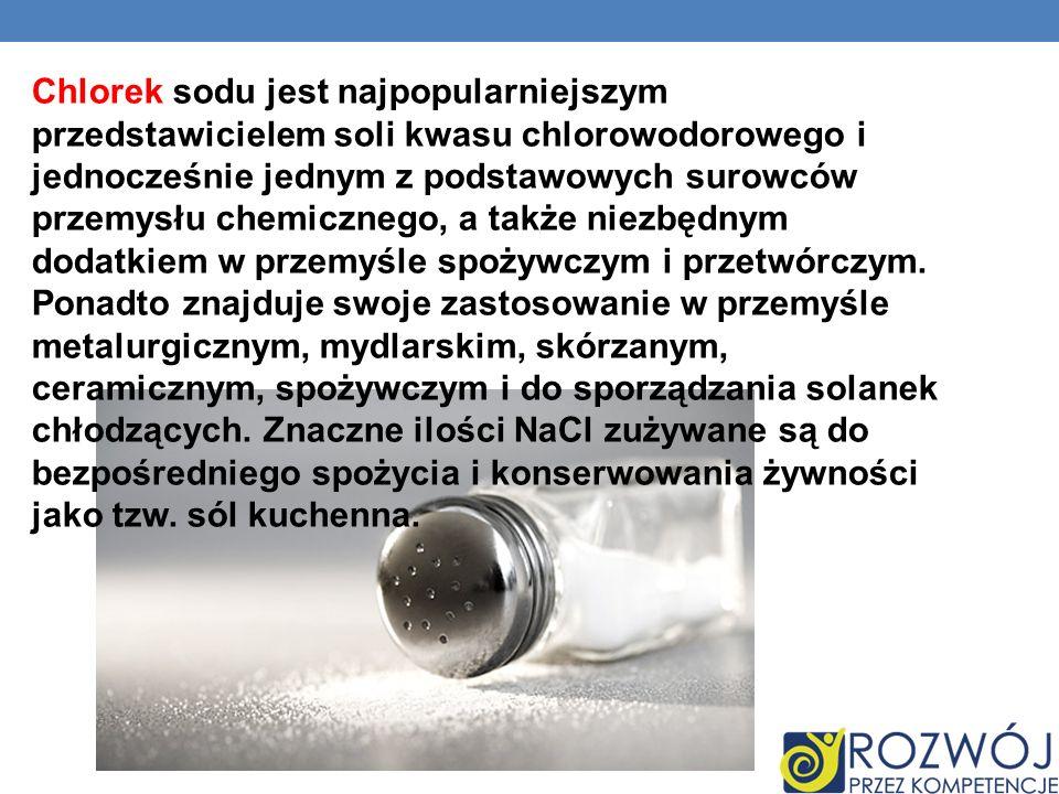 Chlorek sodu jest najpopularniejszym przedstawicielem soli kwasu chlorowodorowego i jednocześnie jednym z podstawowych surowców przemysłu chemicznego,