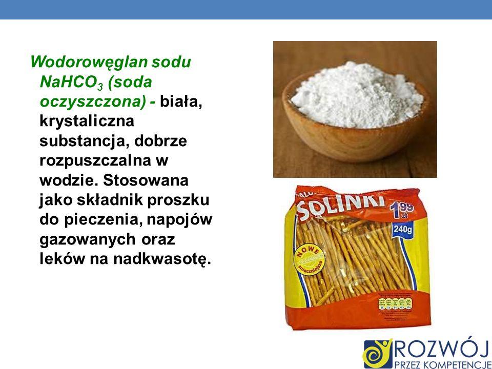 Wodorowęglan sodu NaHCO 3 (soda oczyszczona) - biała, krystaliczna substancja, dobrze rozpuszczalna w wodzie. Stosowana jako składnik proszku do piecz