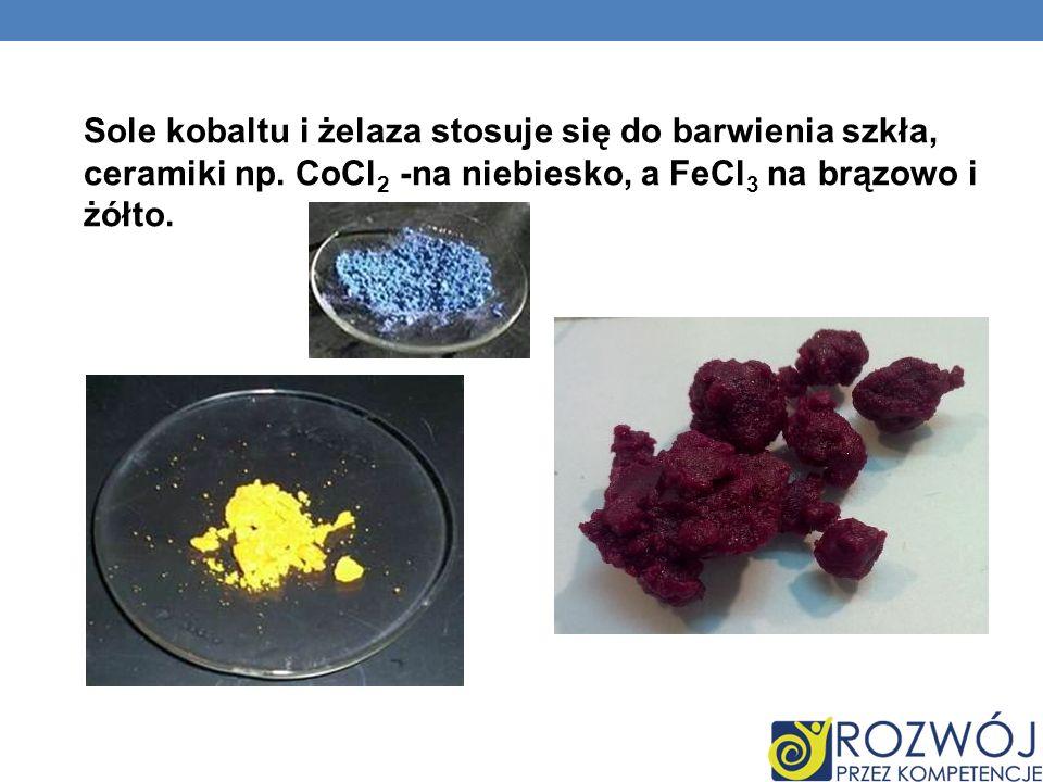 Sole kobaltu i żelaza stosuje się do barwienia szkła, ceramiki np. CoCl 2 -na niebiesko, a FeCl 3 na brązowo i żółto.