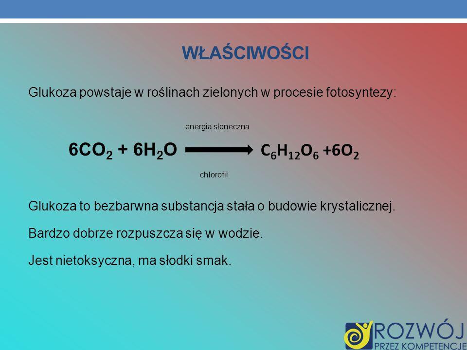 WŁAŚCIWOŚCI Glukoza powstaje w roślinach zielonych w procesie fotosyntezy: energia słoneczna 6CO 2 + 6H 2 O C 6 H 12 O 6 +6O 2 chlorofil Glukoza to be