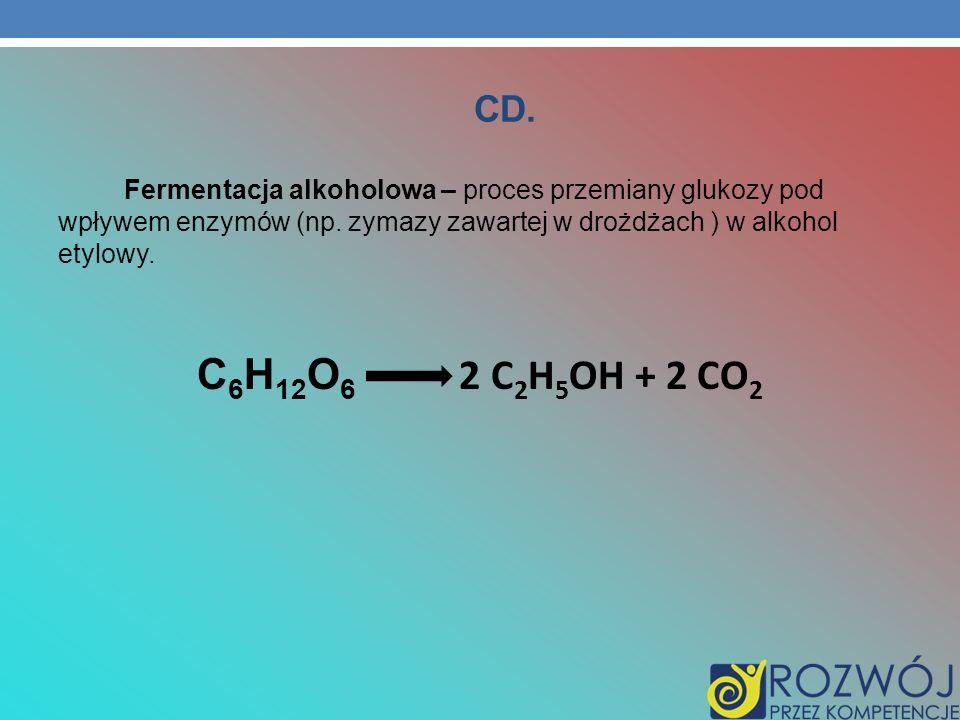 CD. Fermentacja alkoholowa – proces przemiany glukozy pod wpływem enzymów (np. zymazy zawartej w drożdżach ) w alkohol etylowy. C 6 H 12 O 6 2 C 2 H 5