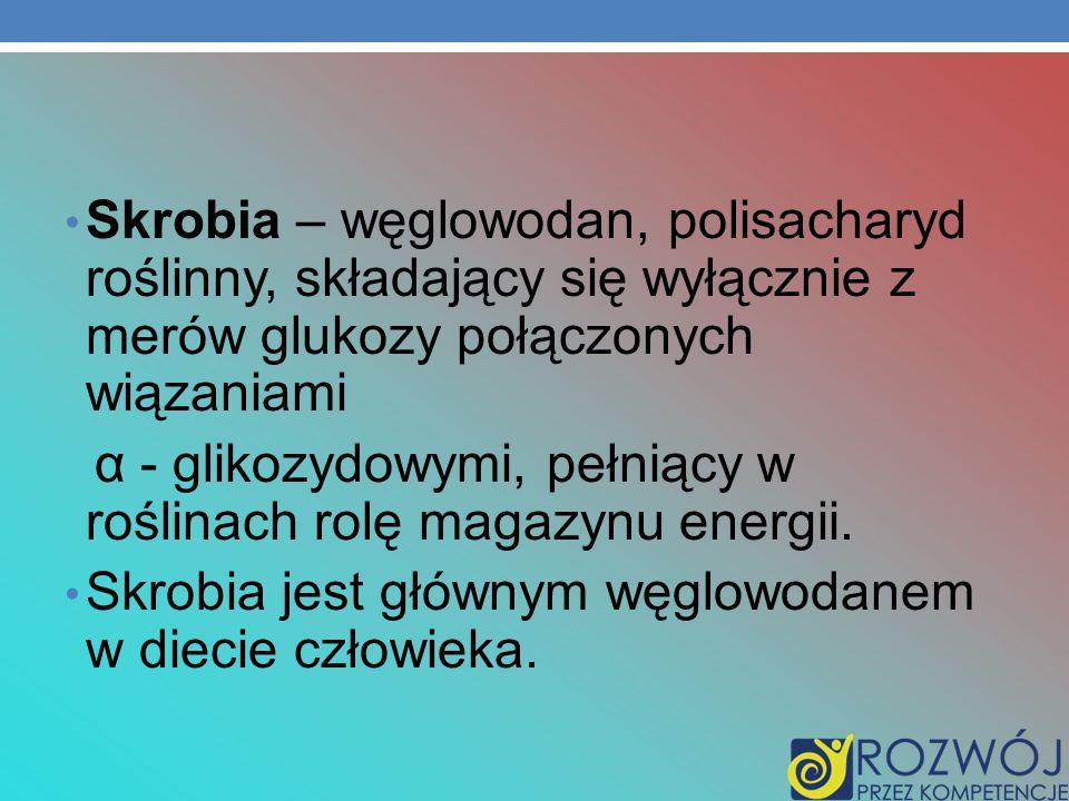 Skrobia – węglowodan, polisacharyd roślinny, składający się wyłącznie z merów glukozy połączonych wiązaniami α - glikozydowymi, pełniący w roślinach r