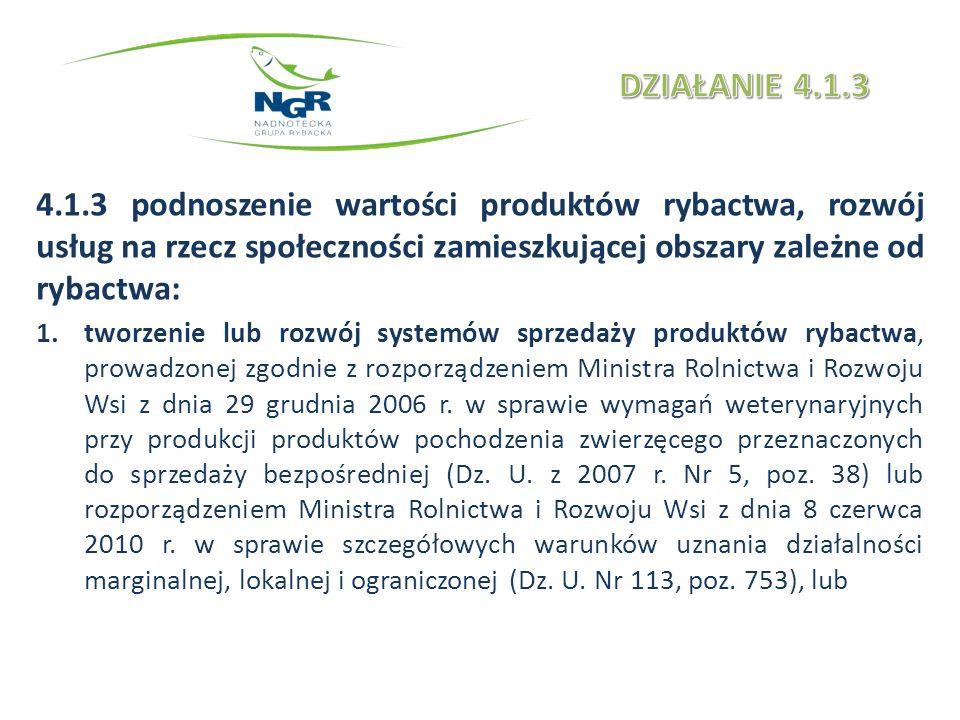 4.1.3 podnoszenie wartości produktów rybactwa, rozwój usług na rzecz społeczności zamieszkującej obszary zależne od rybactwa: 1.tworzenie lub rozwój systemów sprzedaży produktów rybactwa, prowadzonej zgodnie z rozporządzeniem Ministra Rolnictwa i Rozwoju Wsi z dnia 29 grudnia 2006 r.