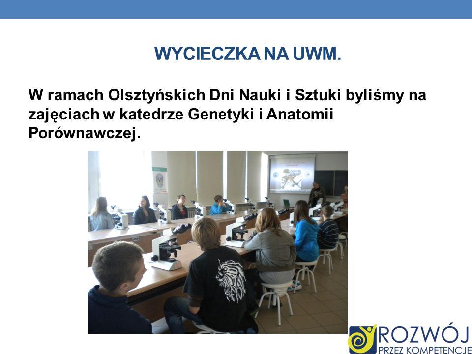 WYCIECZKA NA UWM. W ramach Olsztyńskich Dni Nauki i Sztuki byliśmy na zajęciach w katedrze Genetyki i Anatomii Porównawczej.