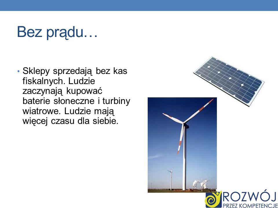 Bez prądu… Sklepy sprzedają bez kas fiskalnych. Ludzie zaczynają kupować baterie słoneczne i turbiny wiatrowe. Ludzie mają więcej czasu dla siebie.