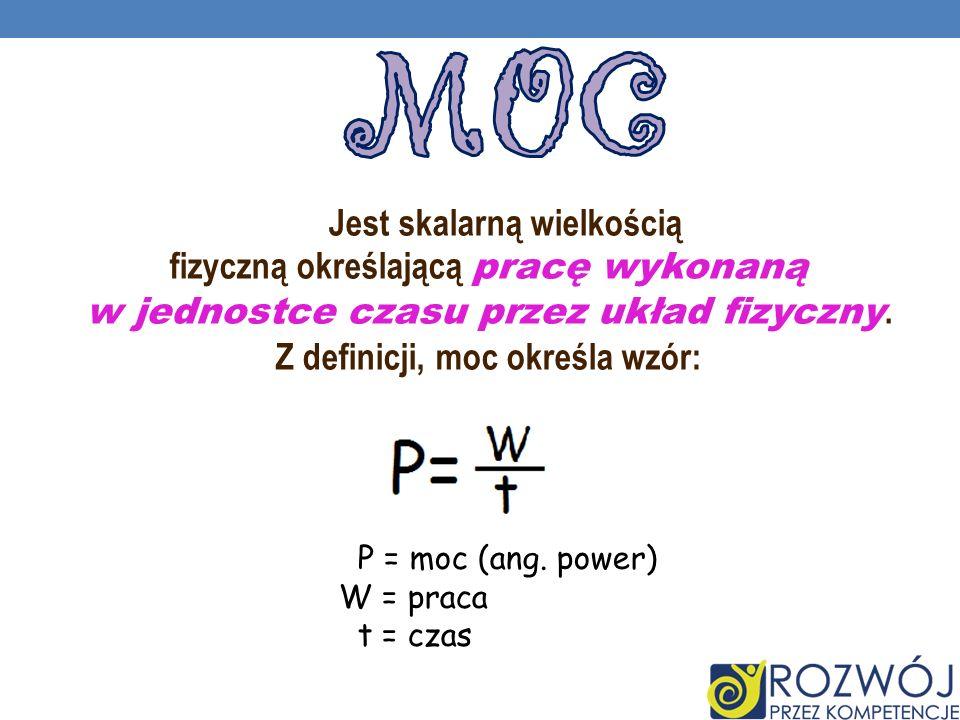 Jest skalarną wielkością fizyczną określającą pracę wykonaną w jednostce czasu przez układ fizyczny. Z definicji, moc określa wzór: P = moc (ang. powe