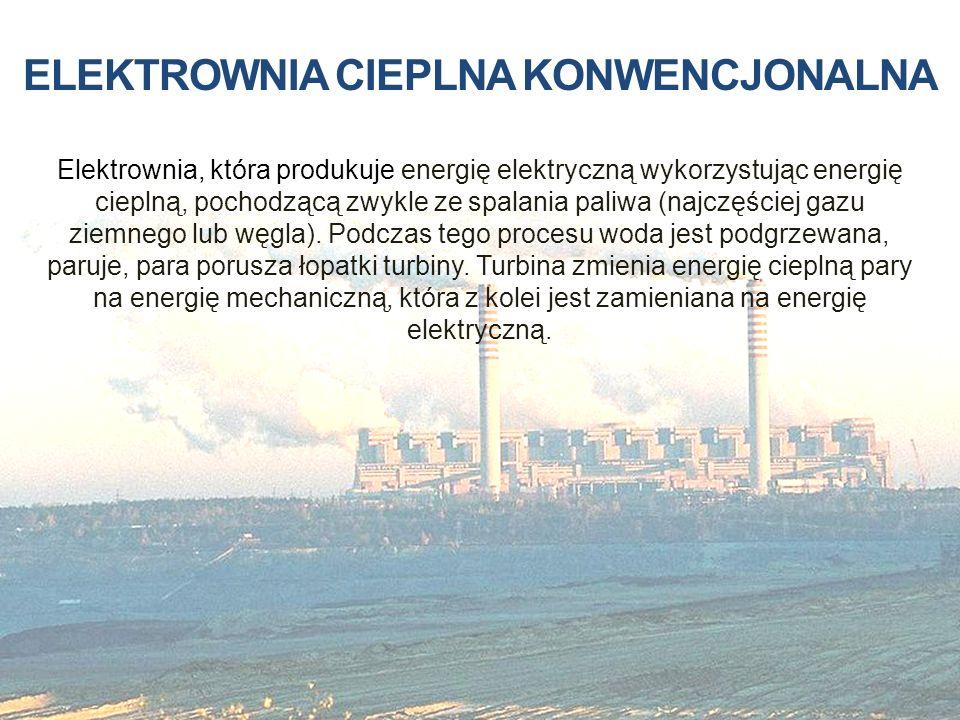 ELEKTROWNIA CIEPLNA KONWENCJONALNA Elektrownia, która produkuje energię elektryczną wykorzystując energię cieplną, pochodzącą zwykle ze spalania paliw