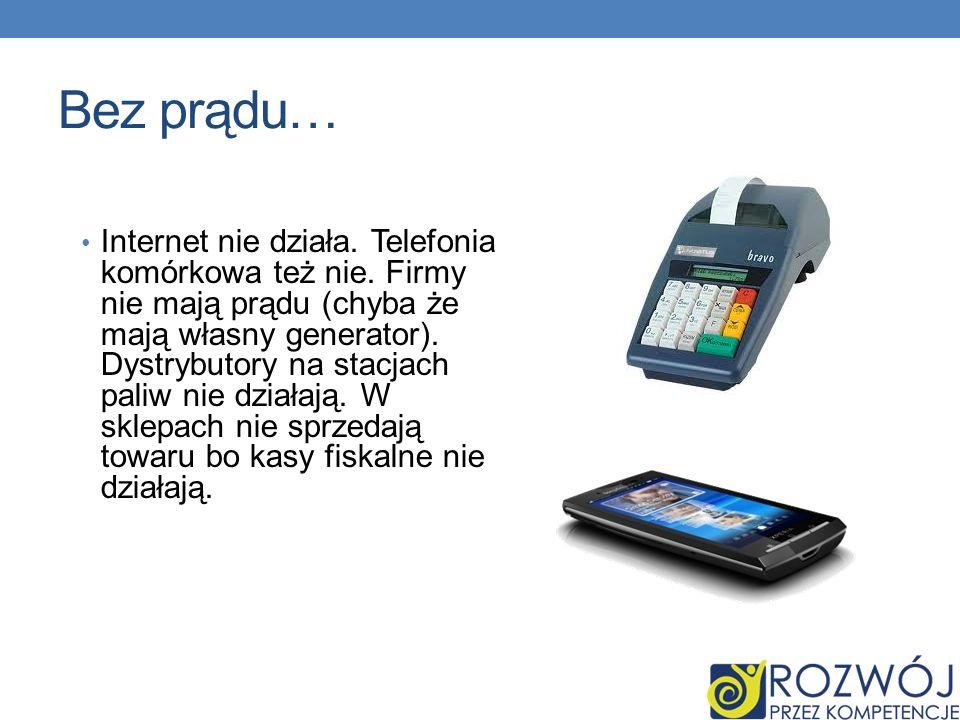 Bez prądu… Internet nie działa. Telefonia komórkowa też nie. Firmy nie mają prądu (chyba że mają własny generator). Dystrybutory na stacjach paliw nie