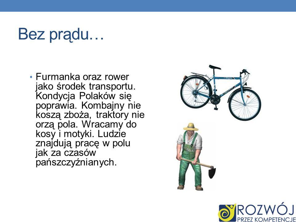 Bez prądu… Furmanka oraz rower jako środek transportu. Kondycja Polaków się poprawia. Kombajny nie koszą zboża, traktory nie orzą pola. Wracamy do kos