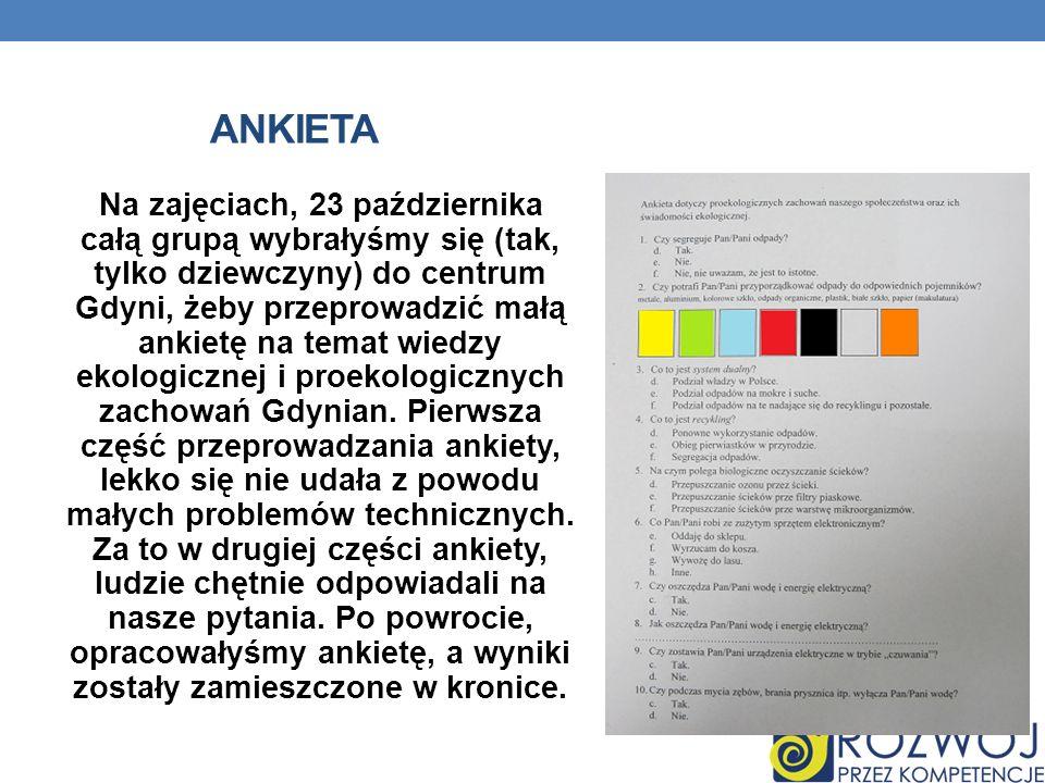 ANKIETA Na zajęciach, 23 października całą grupą wybrałyśmy się (tak, tylko dziewczyny) do centrum Gdyni, żeby przeprowadzić małą ankietę na temat wiedzy ekologicznej i proekologicznych zachowań Gdynian.