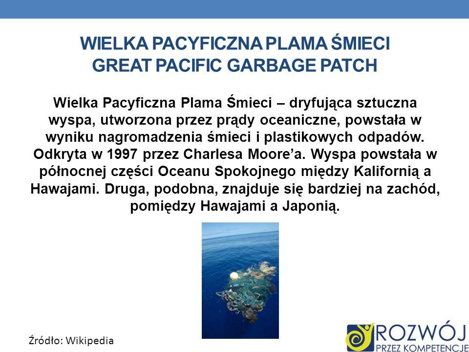 WIELKA PACYFICZNA PLAMA ŚMIECI GREAT PACIFIC GARBAGE PATCH Wielka Pacyficzna Plama Śmieci – dryfująca sztuczna wyspa, utworzona przez prądy oceaniczne, powstała w wyniku nagromadzenia śmieci i plastikowych odpadów.