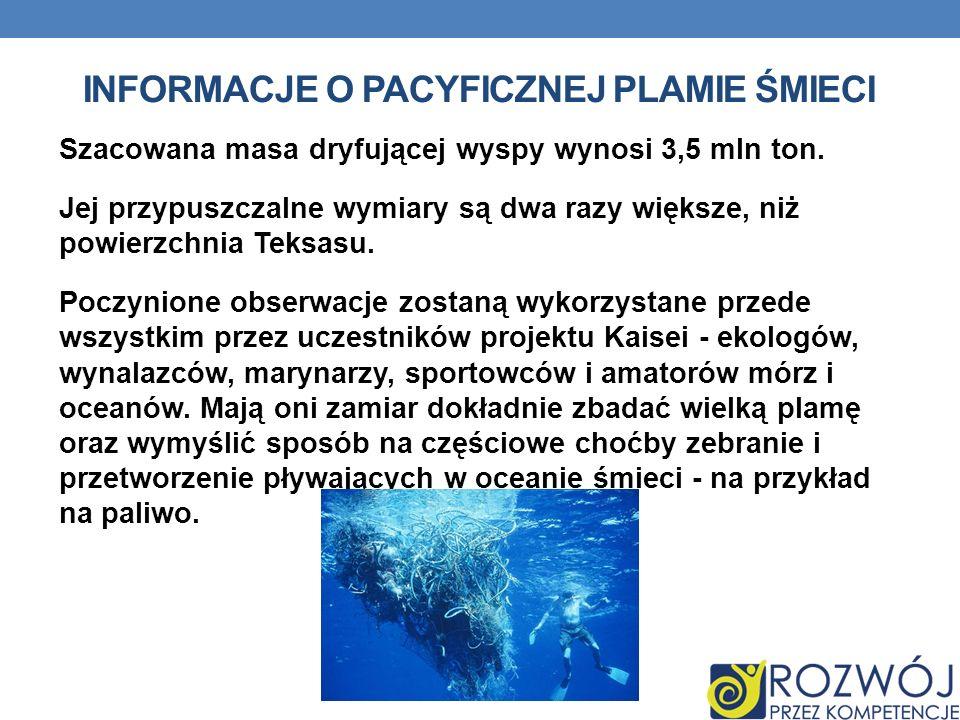 INFORMACJE O PACYFICZNEJ PLAMIE ŚMIECI Szacowana masa dryfującej wyspy wynosi 3,5 mln ton.