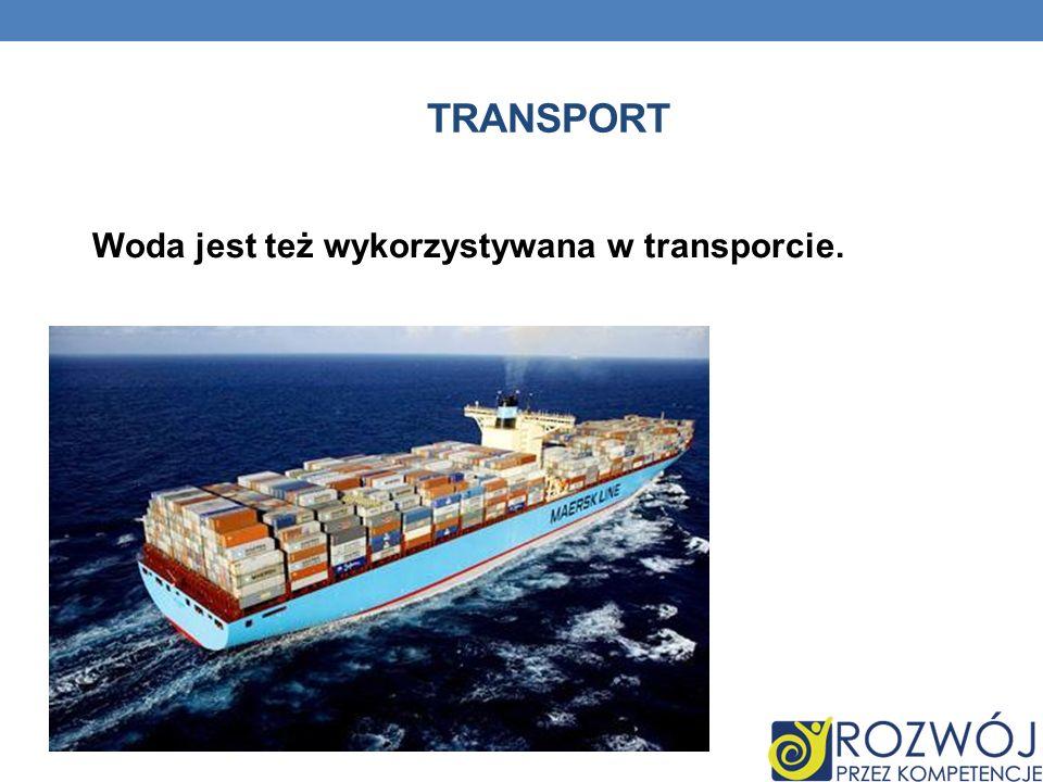 TRANSPORT Woda jest też wykorzystywana w transporcie.
