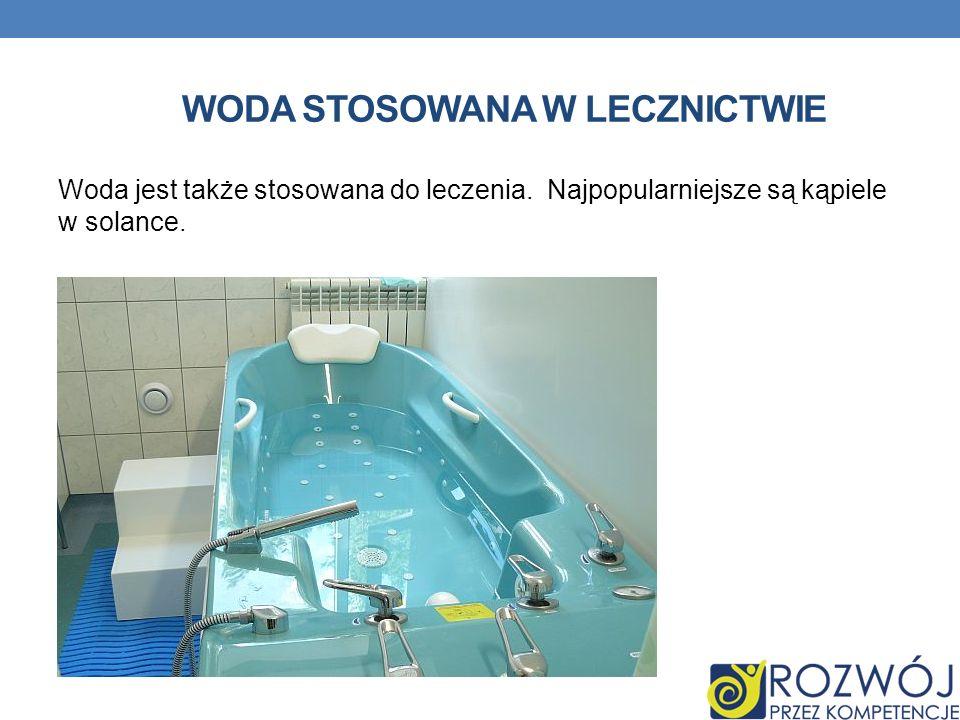 WODA STOSOWANA W LECZNICTWIE Woda jest także stosowana do leczenia.