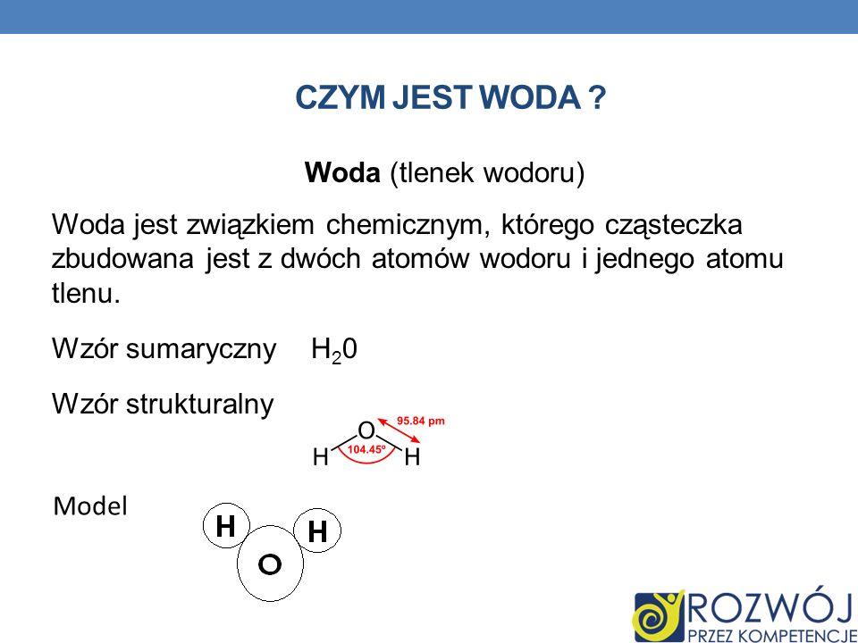 Woda – związek chemiczny o wzorze H 2 O, występujący w warunkach standardowych w stanie ciekłym.