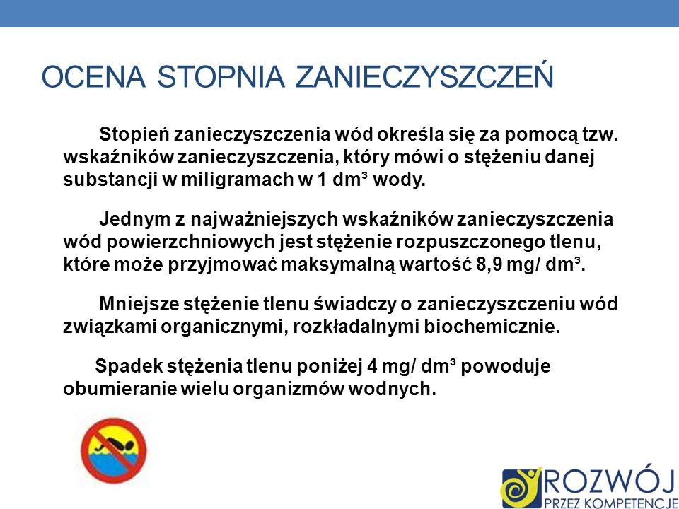 OCENA STOPNIA ZANIECZYSZCZEŃ Stopień zanieczyszczenia wód określa się za pomocą tzw.
