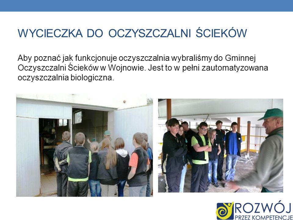 WYCIECZKA DO OCZYSZCZALNI ŚCIEKÓW Aby poznać jak funkcjonuje oczyszczalnia wybraliśmy do Gminnej Oczyszczalni Ścieków w Wojnowie.