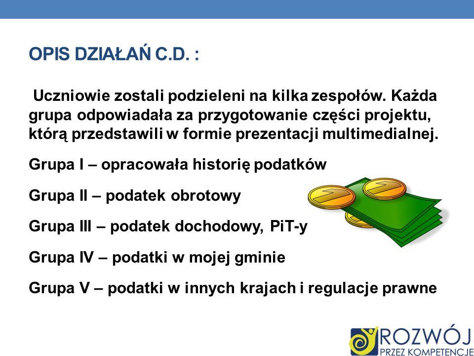 DZIAŁANIA GRUPY I : Uczniowie zebrali informacje na temat historii podatków w Polsce.