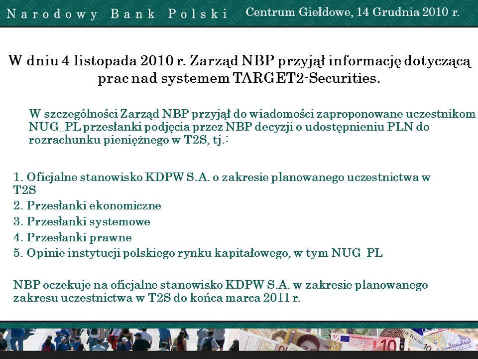 W dniu 4 listopada 2010 r. Zarząd NBP przyjął informację dotyczącą prac nad systemem TARGET2-Securities. W szczególności Zarząd NBP przyjął do wiadomo