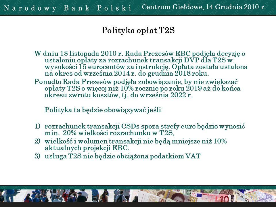 Polityka opłat T2S Centrum Giełdowe, 14 Grudnia 2010 r. W dniu 18 listopada 2010 r. Rada Prezesów EBC podjęła decyzję o ustaleniu opłaty za rozrachune