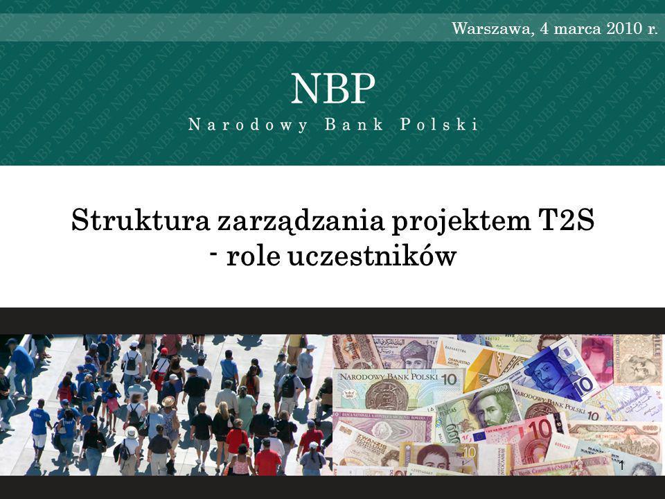 1 Struktura zarządzania projektem T2S - role uczestników Warszawa, 4 marca 2010 r.