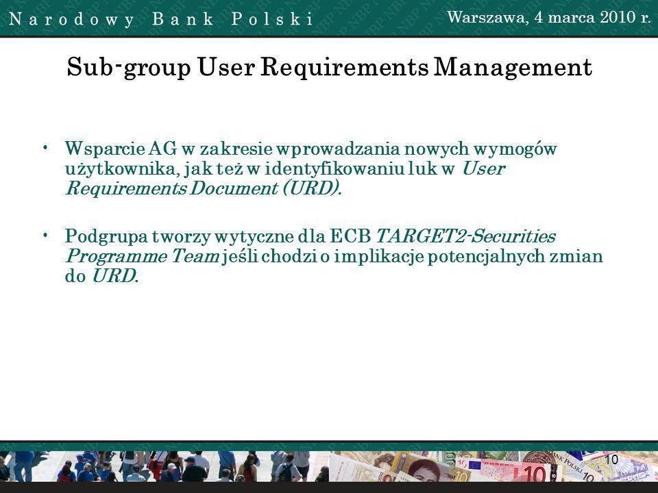 10 Sub-group User Requirements Management Wsparcie AG w zakresie wprowadzania nowych wymogów użytkownika, jak też w identyfikowaniu luk w User Requirements Document (URD).
