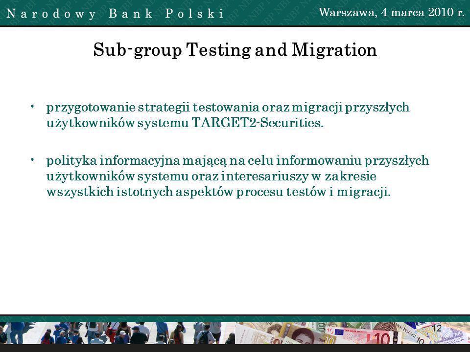 12 Sub-group Testing and Migration przygotowanie strategii testowania oraz migracji przyszłych użytkowników systemu TARGET2-Securities.