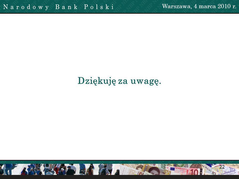 22 Dziękuję za uwagę. Warszawa, 4 marca 2010 r.