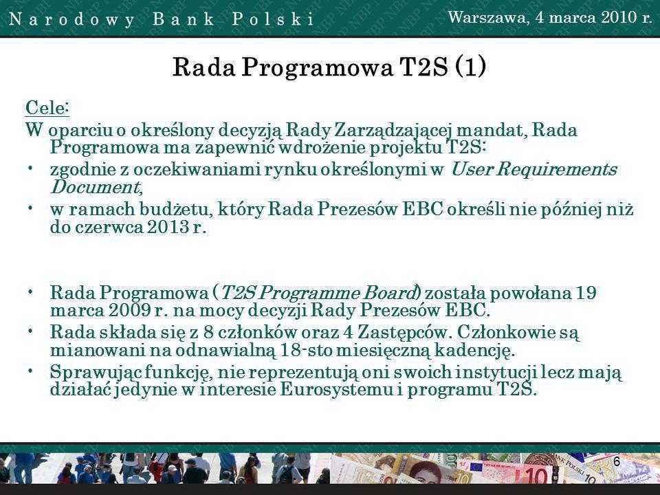 6 Rada Programowa T2S (1) Cele: W oparciu o określony decyzją Rady Zarządzającej mandat, Rada Programowa ma zapewnić wdrożenie projektu T2S: zgodnie z oczekiwaniami rynku określonymi w User Requirements Document, w ramach budżetu, który Rada Prezesów EBC określi nie później niż do czerwca 2013 r.